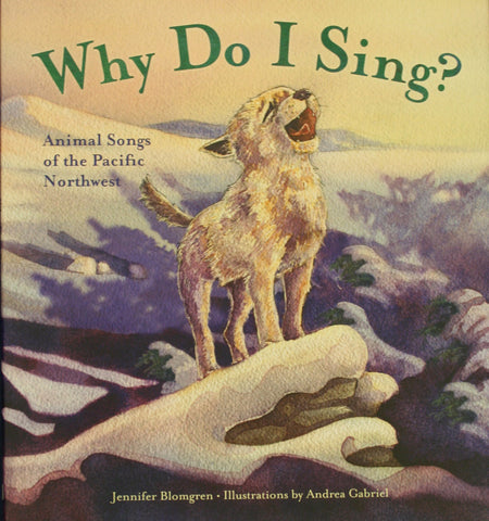 Why Do I Sing? Animal Songs of the Pacific Northwest, by Jennifer Blomgren - Washington State Historical Society
