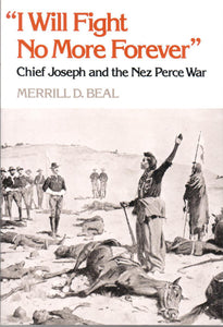 """I will Fight No More Forever,"" Chief Joseph and the Nez Perce War, by Merrill D. Beal - Washington State Historical Society"