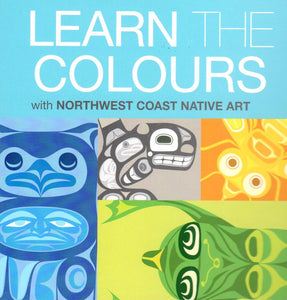 Learn the Colours with Northwest Coast Native Art, Board Book. - Washington State Historical Society