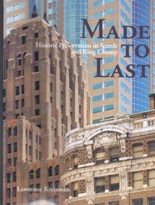 Made to Last; Historic Preservation in Seattle and King County by Lawrence Kreisman - Washington State Historical Society