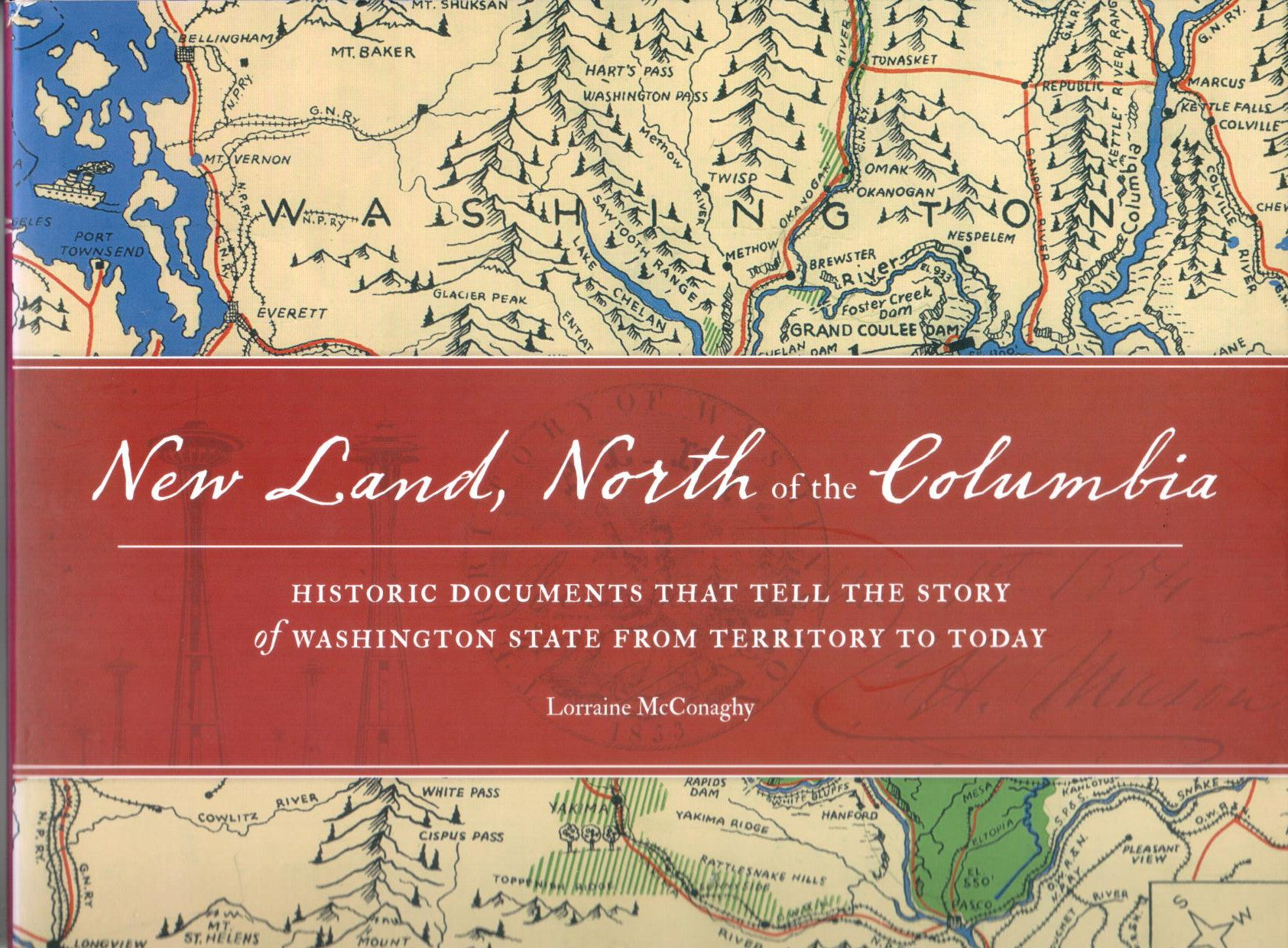 New Land, North of the Columbia; Historic Documents that Tell the Story of Washington State from Territory to Today, by Lorraine McConaghy - Washington State Historical Society