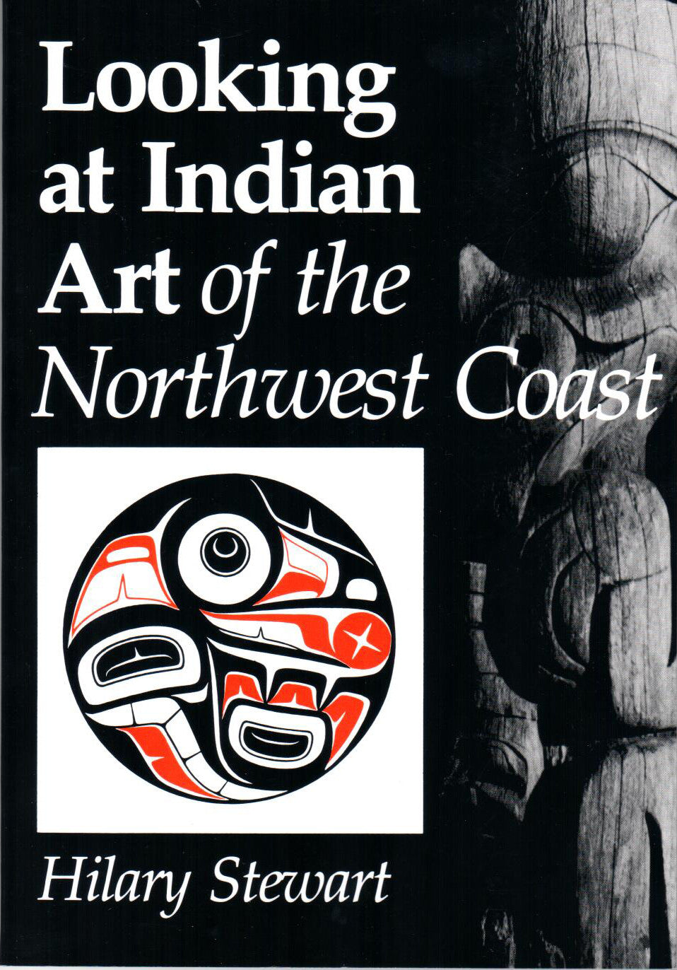 Looking at Indian Art of the Northwest Coast by Hilary Stewart - Washington State Historical Society