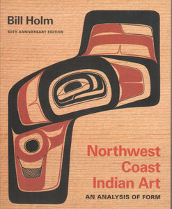Northwest Coast Indian Art: An Analysis of Form, 50th Anniversary Edition, by Bill Holm - Washington State Historical Society