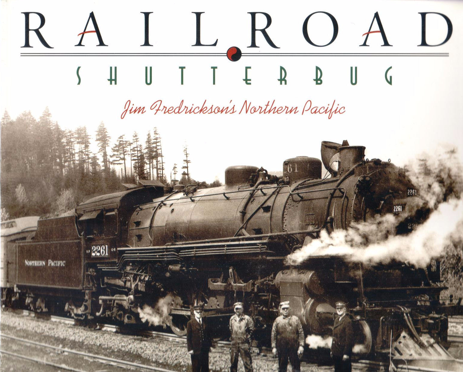 Railroad Shutterbug; Jim Fredrickson's Northern Pacific - Washington State Historical Society