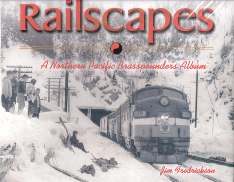 Railscapes: A Northern Pacific Brasspounder's Album - Washington State Historical Society