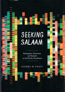 Seeking Salaam: Ethiopians, Eritreans, and Somalis in the Pacific Northwest, by Sandra M. Chait - Washington State Historical Society