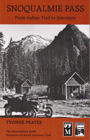 Snoqualmie Pass, From Indian Trail to Interstate, by Yvonne Prater - Washington State Historical Society