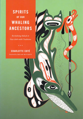 Spirits of Our Whaling Ancestors: Revitalizing Makah & Nuu-chah-nulth Tradition, by Charlotte Cote - Washington State Historical Society