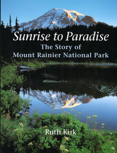 Sunrise to Paradise; The Story of Mount Rainier National Park by Ruth Kirk - Washington State Historical Society