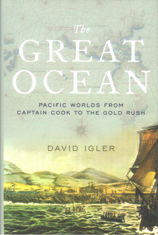 The Great Ocean; Pacific Worlds from Captain Cook to the Gold Rush by David Igler - Washington State Historical Society