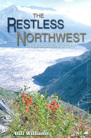 The Restless Northwest: A Geological Story, by Hill Williams - Washington State Historical Society