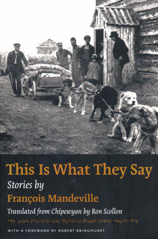 This Is What They Say, Stories by Francois Mandeville,Translated from Chipewyan by Ron Scollon - Washington State Historical Society
