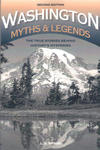 Washington Myths & Legends (2nd Edition) by L. E. Bragg - Washington State Historical Society