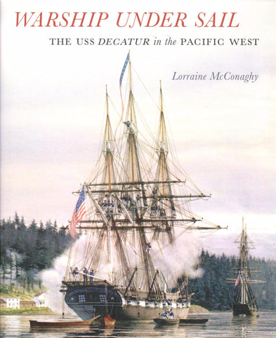 Warship Under Sail; The USS Decatur in the Pacific West by Lorraine McConaghy - Washington State Historical Society