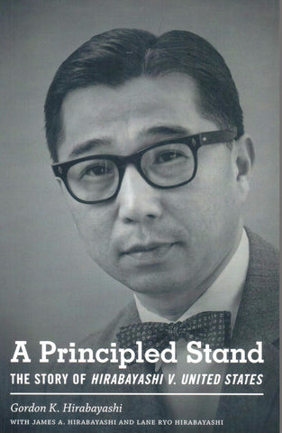 A Principled Stand: The Story of Hirabayashi v. United States, by Gordon K. Hirabayashi - Washington State Historical Society