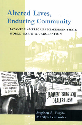 Altered Lives, Enduring Community: Japanese Americans Remember their World War II Incarceration