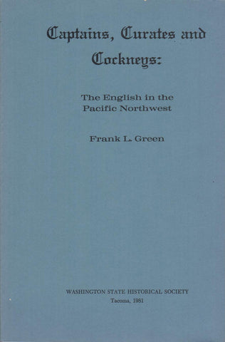 Captains, Curates and Cockneys: The English in the Pacific Northwest by Frank L. Green - Washington State Historical Society