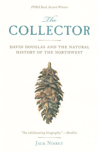 The Collector: David Douglas and the Natural History of the Northwest, by Jack Nisbet - Washington State Historical Society