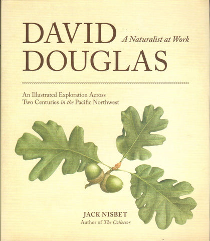 David Douglas, A Naturalist at Work by Jack Nisbet - Washington State Historical Society