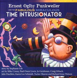 Ernest Oglby Punkweiler and the Fabulous Miraculous Time Intrusionator by Stephanie Lile - Washington State Historical Society