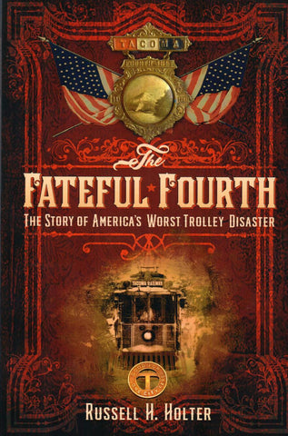 The Fateful Fourth; The Story of America's Worst Trolley Disaster by Russel H. Holter - Washington State Historical Society