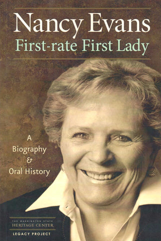 Nancy Evans, First-rate First Lady, A Biography & Oral History, by John C. Hughes - Washington State Historical Society