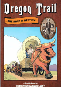 Oregon Trail: The Road to Destiny, a Graphic Novel by Frank Young & David Lasky