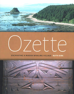 Ozette: Excavating a Makah Whaling Village, by Ruth Kirk - Washington State Historical Society