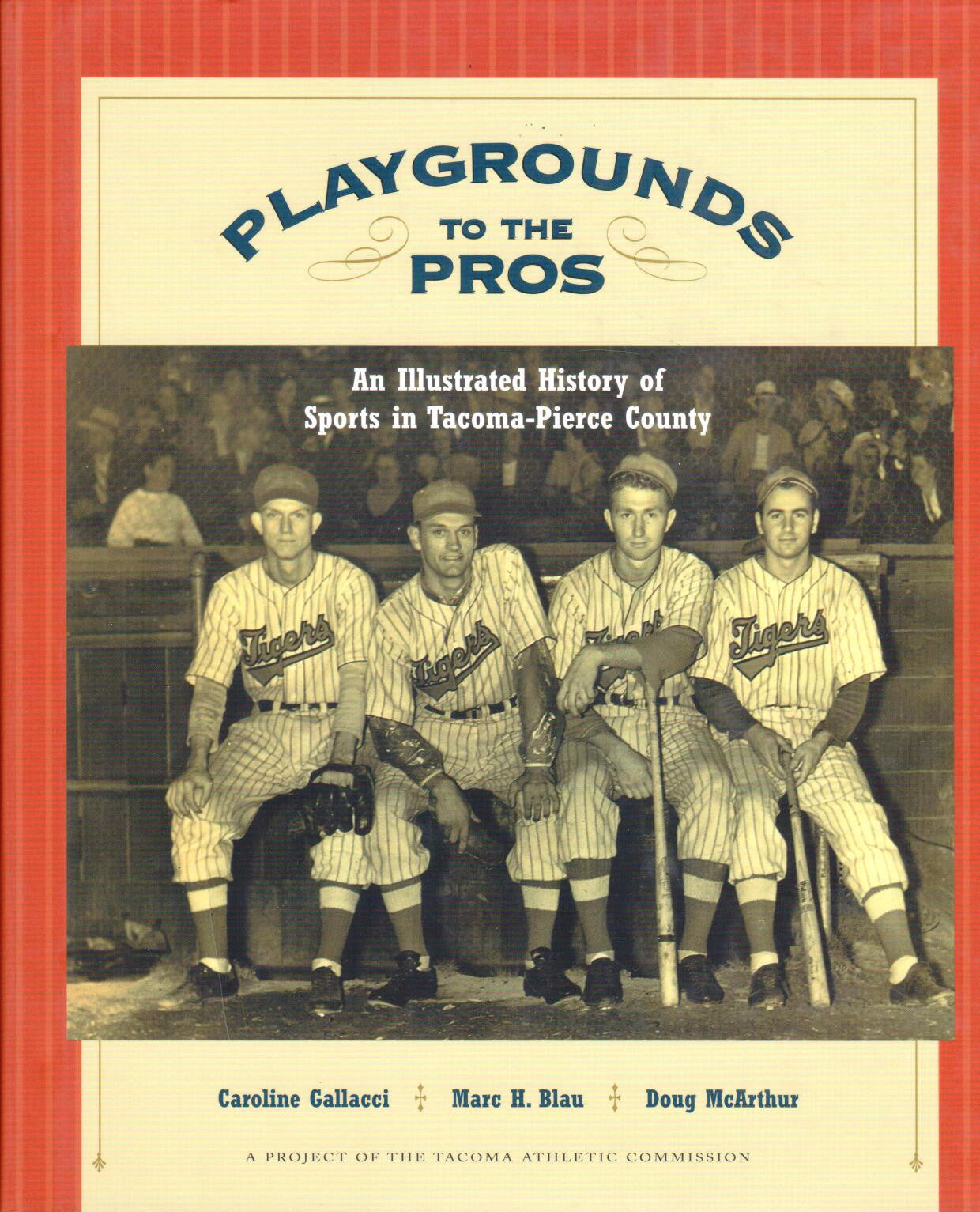 Playground to the Pros; An Illustrated History of Sports in Tacoma-Pierce County by Caroline Gallacci, Marc H. Blau, and Doug McArthur - Washington State Historical Society