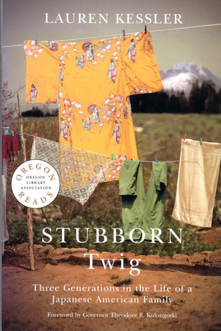 Stubborn Twig: Three Generations in the Life of a Japanese American Family, by Lauren Kessler - Washington State Historical Society