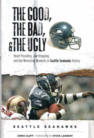 The Good, the Bad, and the Ugly; Heart-Pounding, Jaw-Dropping and Gut-Wrenching Moments in Seattle Seahawks History by Chris Cluff - Washington State Historical Society