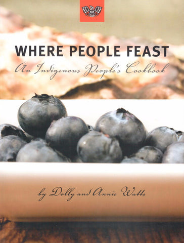 Where People Feast, An Indigenous People's Cookbook, by Dolly and Annie Watts - Washington State Historical Society