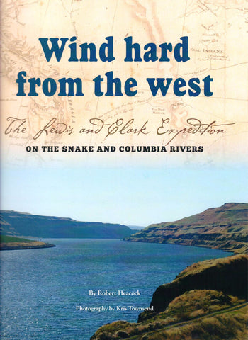 Wind Hard from the West; The Lewis and Clark Expedition on the Snake and Columbia Rivers by Robert Heacock - Washington State Historical Society