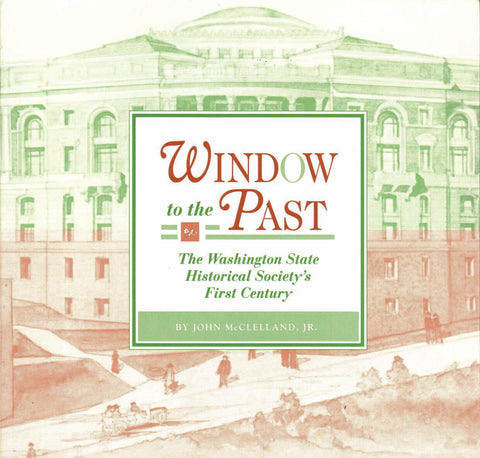 Window to the Past: The Washington State Historical Society's First Century, by John McClelland, Jr. - Washington State Historical Society