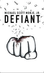 Defiant, by Michael Scott Monje, Jr