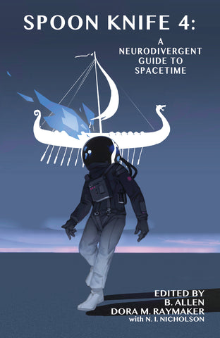 Cover of Spoon Knife 4: A Neurodivergent Guide to Spacetime. Forground figure is wearing a spacesuit. In the background is a Viking longboat, on fire, sailing through the air. The image is predominantly varying shades of blue.