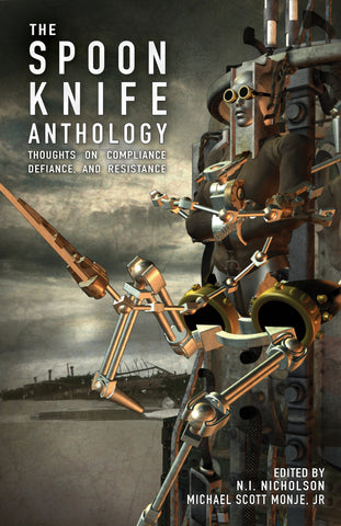 The Spoon Knife Anthology, edited by N.I. Nicholson and Michael Scott Monje, Jr.