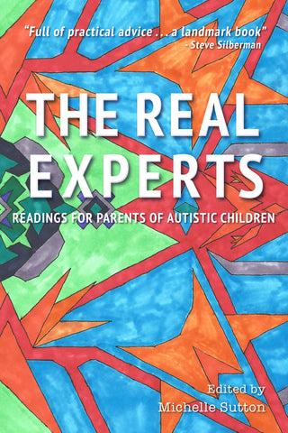 The Real Experts: Readings for Parents of Autistic Children, edited by Michelle Sutton