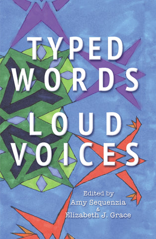 Typed Words, Loud Voices: A Collection