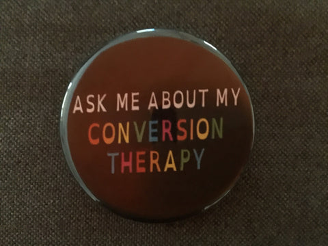Ask Me About My Conversion Therapy Button
