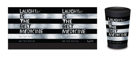 CUPPA COFFEE CUP- Laughter then Medicine