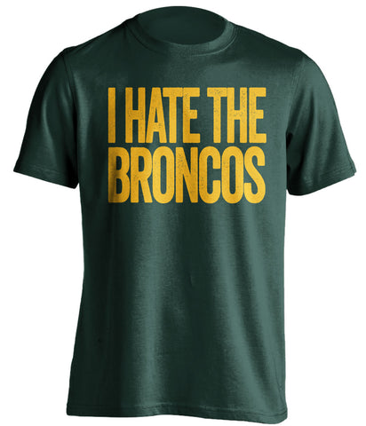 I Hate The Broncos Green Bay Packers green Shirt