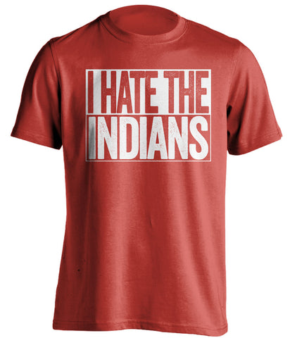 i hate the indians cincinnati reds red shirt