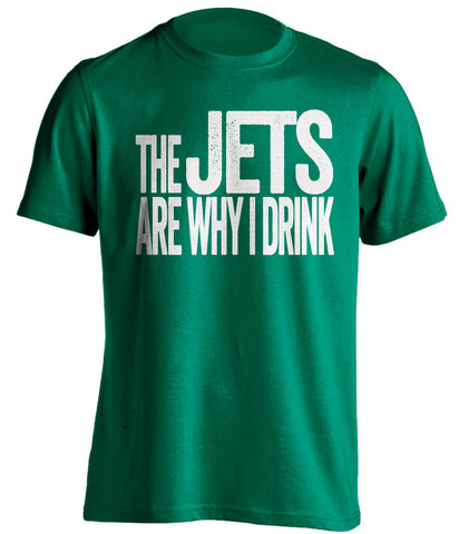 The Jets Are Why I Drink new york jets green Shirt