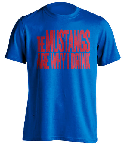 The Mustangs Are Why I Drink SMU Mustangs blue Shirt