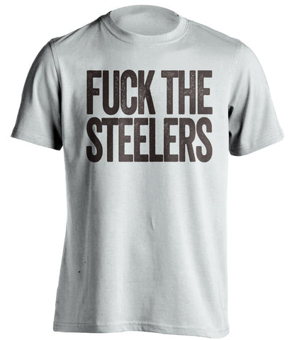 c7f5b97ad9e Fuck The Steelers - Cleveland Browns Shirt - Text ver - Beef Shirts