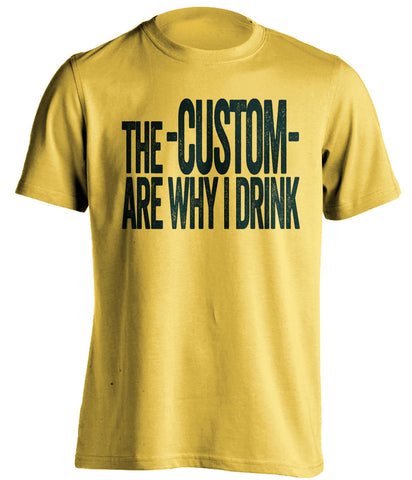 The *Blank* Are Why I Drink - Customized Self-Deprecating T-Shirt - Any Color Combination and Name You Want - Text Design
