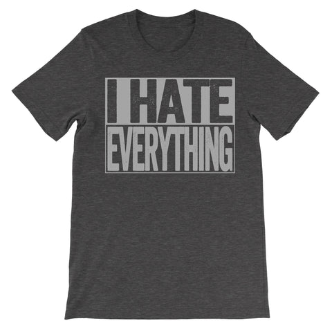 shirt that says i hate everything dark grey shirt