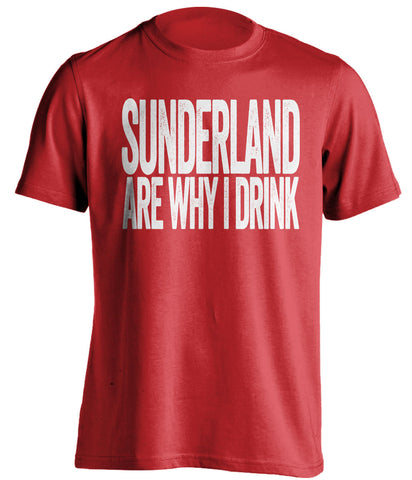 Sunderland Are Why I Drink Sunderland AFC red TShirt