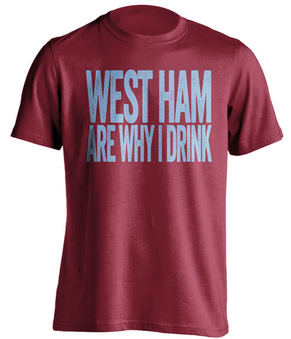 West Ham Are Why I Drink West Ham United FC red TShirt